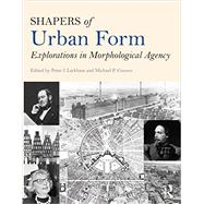 Shapers of Urban Form: Explorations in Morphological Agency by Peter; Larkham J., 9780415738903
