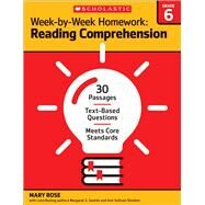 Week-by-Week Homework: Reading Comprehension Grade 6 30 Passages • Text-based Questions • Meets Core Standards by Rose, Mary; Rose, Mary C.; Gentile, Margaret S.; Sheldon, Ann Sullivan; Rose, Mary C; Gentile, Margaret S, 9780545668903