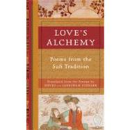 Love's Alchemy : Poems from the Sufi Tradition by Translated by David Fideler and Sabrineh Fideler, 9781577318903