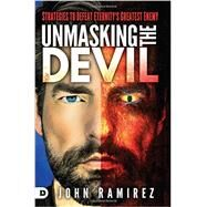 Unmasking the Devil by Ramirez, John, 9780768408904