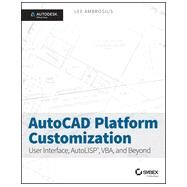 Autocad Platform Customization: User Interface, Autolisp, Vba, and Beyond by Ambrosius, Lee, 9781118798904