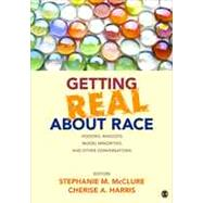 Getting Real About Race by Mcclure, Stephanie M.; Harris, Cherise A., 9781452258904