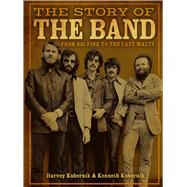 The Story of The Band From Big Pink to The Last Waltz by Kubernik, Harvey; Kubernik, Ken, 9781454928904