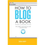 How to Blog a Book: Write, Publish, and Promote Your Work One Post at a Time by Amir, Nina, 9781599638904