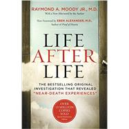 Life After Life by Moody, Raymond A., Jr., M.D.; Alexander, Eben, M.d., 9780062428905