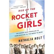 Rise of the Rocket Girls by Holt, Nathalia, 9780316338905