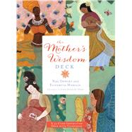 The Mother's Wisdom Deck A 52-Card Inspiration Deck with Guidebook by Dewart, Niki; Marglin, Elizabeth; Kostecki-Shaw, Jenny Sue, 9781454918905