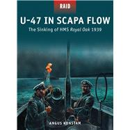 U-47 in Scapa Flow The Sinking of HMS Royal Oak 1939 by Konstam, Angus; Dennis, Peter; Gilliland, Alan, 9781472808905