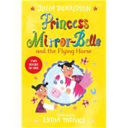 Princess Mirror-belle and the Flying Horse by Donaldson, Julia; Monks, Lydia, 9781509838905