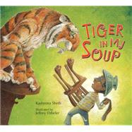 Tiger in My Soup by Sheth, Kashmira; Ebbeler, Jefferey, 9781561458905