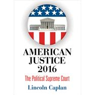 American Justice 2016 by Caplan, Lincoln, 9780812248906