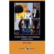 A Gold Slipper and Ardessa by Cather, Willa; Birch, Reginald, 9781409908906