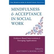 Mindfulness & Acceptance in Social Work by Boone, Matthew S., 9781608828906