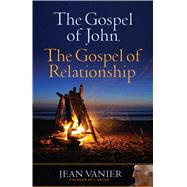 The Gospel of John, the Gospel of Relationship by Vanier, Jean, 9781616368906