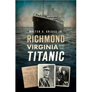 Richmond, Virginia and the Titanic by Griggs, Walter S., Jr., 9781626198906