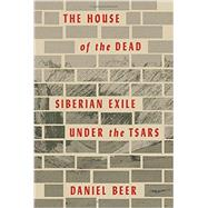 The House of the Dead by BEER, DANIEL, 9780307958907