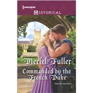 Commanded by the French Duke by Fuller, Meriel, 9780373298907