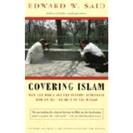 Covering Islam : How the Media and the Experts Determine How We See the Rest of the World by SAID, EDWARD W., 9780679758907