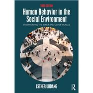 Human Behavior in the Social Environment: Interweaving the Inner and Outer Worlds by Urdang; Esther, 9781138018907