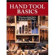 Hand Tool Basics by Branam, Steve, 9781440348907
