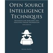 Open Source Intelligence Techniques by Michael Bazzell, 9781530508907