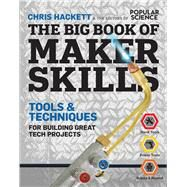 The Big Book of Maker Skills (Popular Science) 334 Tools & Techniques for Building Great Tech Projects by Hackett, Chris; Popular Science, 9781616288907