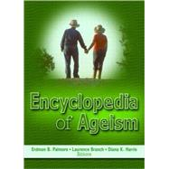 Encyclopedia of Ageism by Palmore,Erdman B., 9780789018908