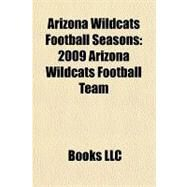 Arizona Wildcats Football Seasons : 2009 Arizona Wildcats Football Team by , 9781156208908