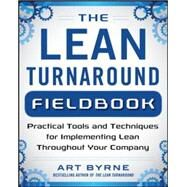 The Lean Turnaround Action Guide: How to Implement Lean, Create Value and Grow Your People by Byrne, Art, 9780071848909