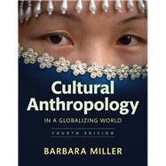 Cultural Anthropology in a Globalizing World Plus NEW MyAnthroLab without Pearson eText -- Access Card Package by Miller, Barbara, 9780134518909