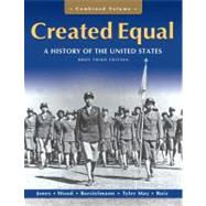 Created Equal A History of the United States, Brief Edition, Combined Volume by Jones, Jacqueline A.; Wood, Peter H.; Borstelmann, Thomas; May, Elaine Tyler; Ruiz, Vicki L., 9780205728909