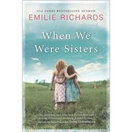 When We Were Sisters by Richards, Emilie, 9780778318910