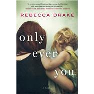 Only Ever You A Novel by Drake, Rebecca, 9781250068910