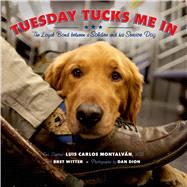 Tuesday Tucks Me In The Loyal Bond between a Soldier and His Service Dog by Montalván, Luis Carlos; Witter, Bret; Dion, Dan, 9781596438910