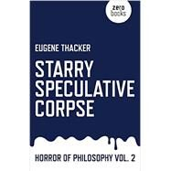 Starry Speculative Corpse by Thacker, Eugene, 9781782798910