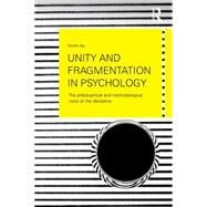 Unity and Fragmentation in Psychology: The Philosophical and Methodological Roots of the Discipline by Gaj; Nicol=, 9781138118911