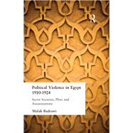 Political Violence in Egypt 1910-1925: Secret Societies, Plots and Assassinations by Badrawi,Malak, 9781138978911