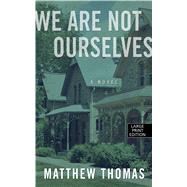 We Are Not Ourselves by Thomas, Matthew, 9781594138911