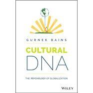 Cultural DNA: The Psychology of Globalization by Bains, Gurnek, 9781118928912