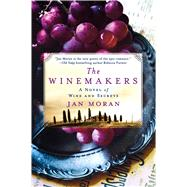 The Winemakers A Novel of Wine and Secrets by Moran, Jan, 9781250048912