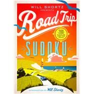 Will Shortz Presents Road Trip Sudoku 200 Puzzles on the Go by Shortz, Will, 9781250118912