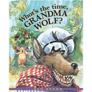 What's the Time, Grandma Wolf? by Brown, Ken, 9781561458912