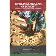 Living in a Landscape of Scarcity: Materiality and Cosmology in West Africa by Douny,Laurence, 9781611328912