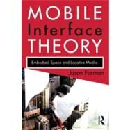 Mobile Interface Theory: Embodied Space and Locative Media by Farman; Jason, 9780415878913