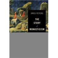 The Story of Monasticism by Peters, Greg, 9780801048913