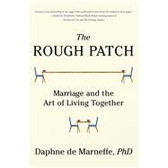 The Rough Patch Marriage and the Art of Living Together by de Marneffe, Daphne, 9781501118913