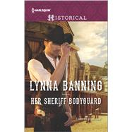Her Sheriff Bodyguard by Banning, Lynna, 9780373298914