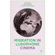 Migration in Lusophone Cinema by Rêgo, Cacilda; Brasileiro, Marcus, 9781137408914