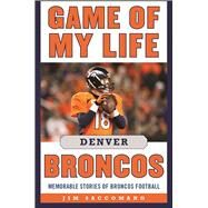 Game of My Life Denver Broncos by Saccomano, Jim, 9781613218914