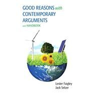 Good Reasons with Contemporary Arguments and Handbook by Faigley, Lester; Selzer, Jack, 9780321878915